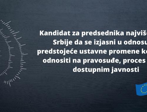 Kandidat za predsednika najvišeg suda Srbije da se izjasni u odnosu na predstojeće ustavne promene koje će se odnositi na pravosuđe, proces učiniti dostupnim javnosti